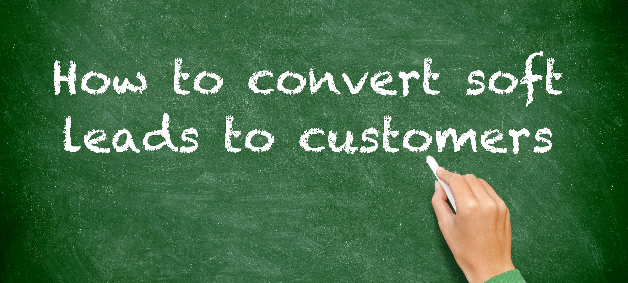 How to convert soft leads to customers